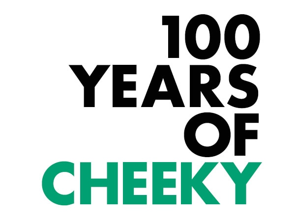 100 YEARS OF CHEEKY